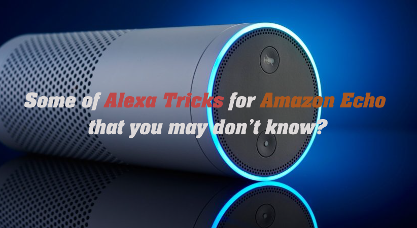 Some of Alexa Tricks for Amazon Echo that you may don't know?