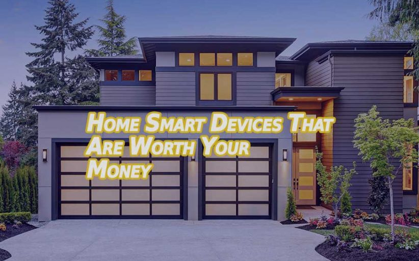 Home Smart Devices That Are Worth Your Money