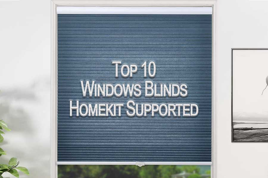 Top 10 Homekit Supported Windows Blinds