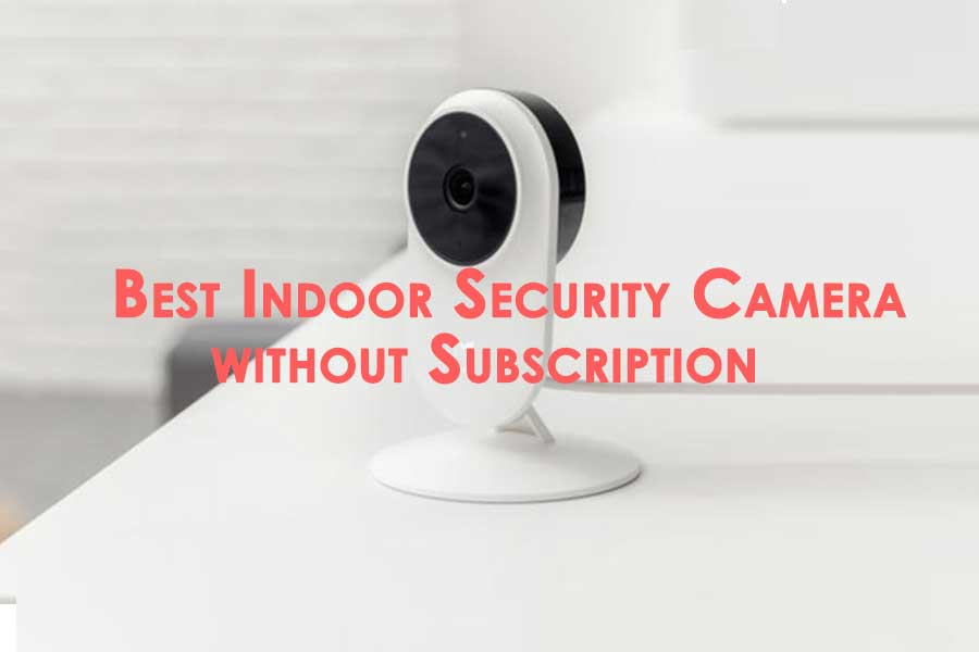 Best Indoor Security Camera without Subscription