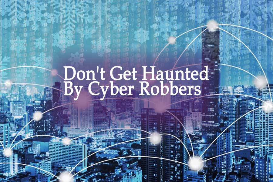 Dont Get Haunted By Cyber Robbers Using