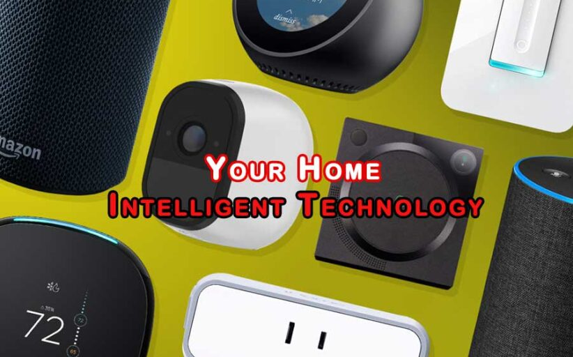 Going To Upgrade Your Home with Intelligent Technology